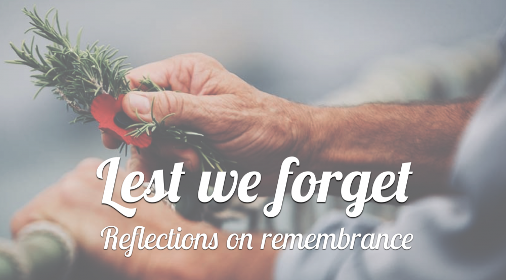 Reflections on Remembrance : Apr 25